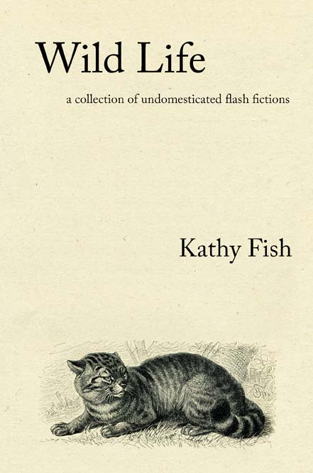 Flash Fiction Writer Kathy Fish's Wild Life